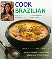 Cook Brazilian: 100 Classic and Creative Recipes