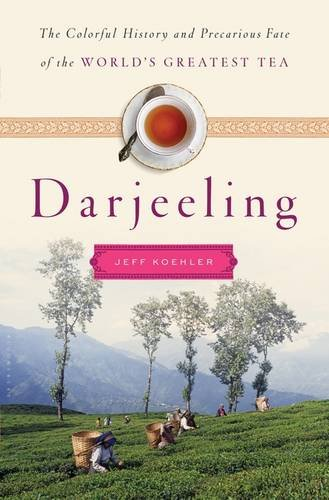 Darjeeling: The Colorful History and Precarious Fate of the World's Greatest Tea ()