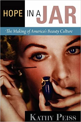 Hope in a Jar  The Making of America s Beauty Culture  Kathy Peiss   9780812221671  Amazon.com  Books 1b342e50d3418