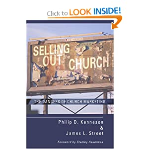 Selling Out the Church: The Dangers of Church Marketing Philip D. Kenneson and James L. Street