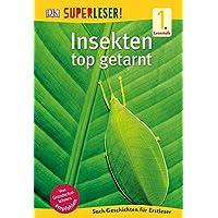 SUPERLESER! Insekten, top getarnt: 1. Lesestufe Sach-Geschichten für Leseanfänger