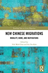 New Chinese Migrations: Mobility, Home, and Inspirations (Routledge Series on Asian Migration Book 2) Kindle Edition