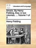 Amelia by Henry Fielding, Esq; In, Henry Fielding, 1140768700