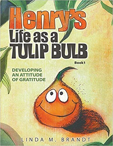 Book Henry's Life as a Tulip Bulb: Developing an Attitude of Gratitude (Book 1) by Linda M. Brandt (2013-04-05)