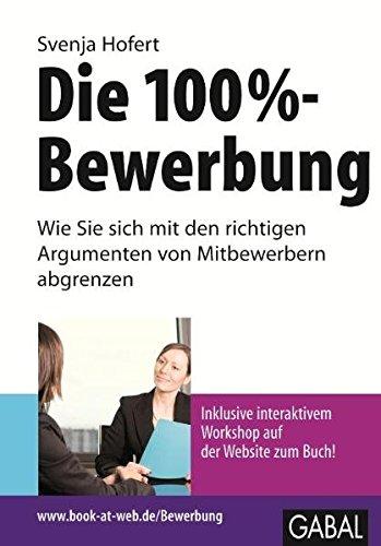 Die 100%-Bewerbung: Wie Sie sich mit den richtigen Argumenten von Mitbewerbern abgrenzen (Book at web)