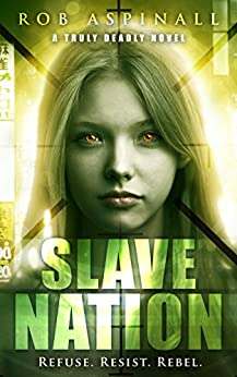 Slave Nation: (Truly Deadly Book 5: YA Spy & Action Thriller Series) by [Aspinall, Rob]