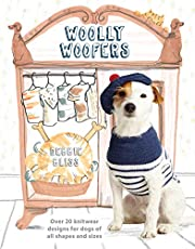 Woolly Woofers: Over 20 Knitwear Designs for Dogs of All Shapes and Sizes