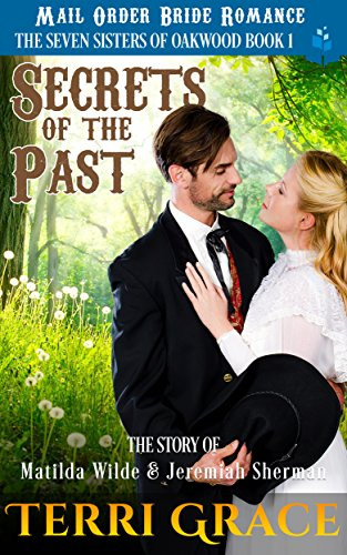 Mail Order Bride: Secrets of The Past: The Story Of Matilda Wilde And Jeremiah Sherman (The Seven Sisters Of Oakwood Book 1) cover