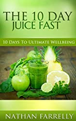 The 10 Day Juice Fast (Juicing, Juice fasting, Health and Wellbeing)