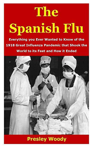 THE SPANISH FLU: Everything you Ever Wanted to Know