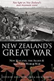 New Zealand's Great War: New Zealand, the Allies and the First World War - Discover the truth about New Zealand's most traumatic event