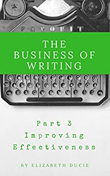The Business of Writing Part 3: Improving Effectiveness by [Ducie, Elizabeth]