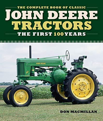 Complete Book of Classic John Deere Tractors: The First 100 Years (Complete Book Series) (Tractors Antique John Deere)