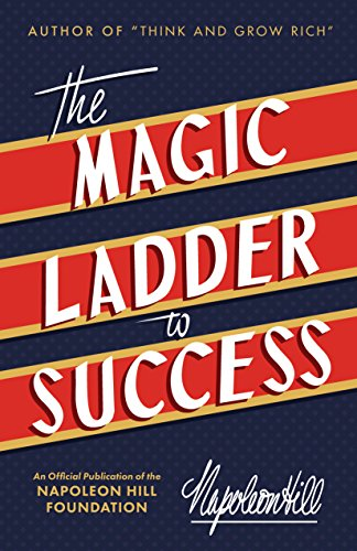 The Magic Ladder to Success (Official Publication of the Napoleon Hill Foundation)