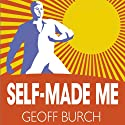 Self Made Me: Why Self Employment Beats Employment Every Time Audiobook by Geoff Burch Narrated by Glen McCready