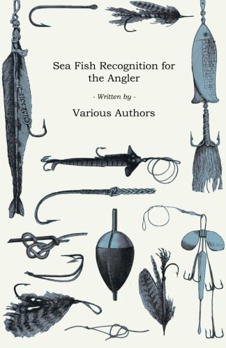 Sea Fish Recognition for the Angler - A Selection of Classic Articles on Bass, Bream, Flatfish an Other Salt Water Varieties (Angling Series)
