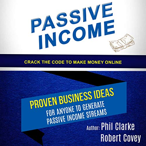 Passive Income: Proven Business Ideas for Anyone to Generate Passive Income Streams (Crack the Code to Make Money Online)