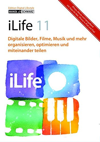 ilife-11-iphoto-imovie-idvd-garageband-und-iweb-digitale-bilder-filme-musik-und-mehr-das-workshop-buch-fr-die-praxis