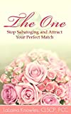 The One: Stop Sabatoging and Attract Your Perfect Match