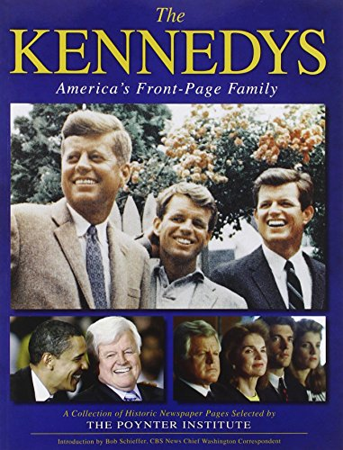 The Kennedys: America's Front Page Family: A Collection of Historic Newspaper Pages Selected by The Poynter Institute