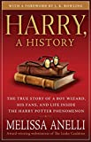 harry a history the true story of a boy wizard his fans and life inside the harry potter phenomenon by j k rowling foreword melissa anelli 4 nov 2008 paperback