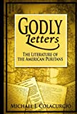 img - for Godly Letters: The Literature of the American Puritans by Michael J. Colacurcio (2006-08-15) book / textbook / text book