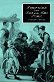 Romanticism and the Rise of the Mass Public, Franta, Andrew, 0521868874