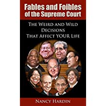 Fables and Foibles of the Supreme Court: The Weird and Wild Decisions That Affect YOUR Life
