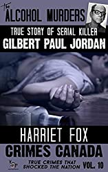 The Alcohol Murders: The True Story of Serial Killer Gilbert Paul Jordan (Crimes Canada: True Crimes That Shocked The Nation Book 10)