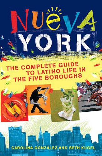 Nueva York: The Complete Guide to Latino Life in the Five Boroughs