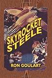 Skyrocket Steele, Ron Goulart, 1592240267