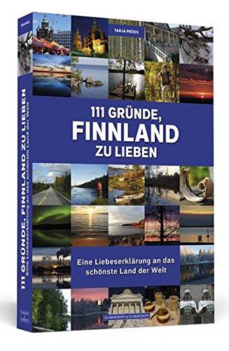 111 Gründe, Finnland zu lieben: Eine Liebeserklärung an das schönste Land der Welt