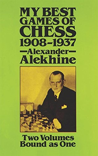 My Best Games of Chess, 1908 - 1937 (Best Chess Player In The World)