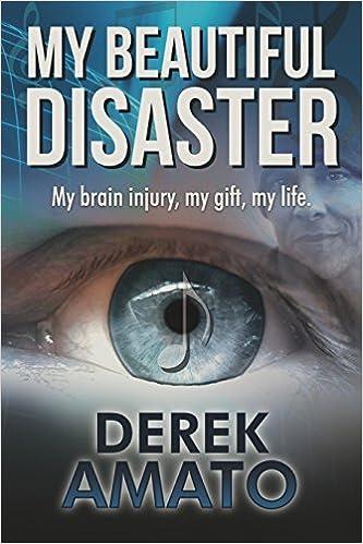 Book My Beautiful Disaster: My Brain Injury, My Gift, My Life. by Derek S Amato (2014-01-01)