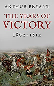 The Years of Victory: 1802-1812 by [Bryant, Arthur]