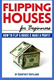 Flipping Houses for Beginners: How to Flip a House and Make a Profit