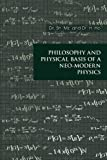 Philosophy and Physical Basis of A Neo-Modern Physics, Mz., Sh. and H. Ho, 1456787985