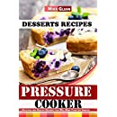 Pressure Cooker Desserts Recipes: Delicious and Healthy Desserts that Will Make Your Life Sweeter