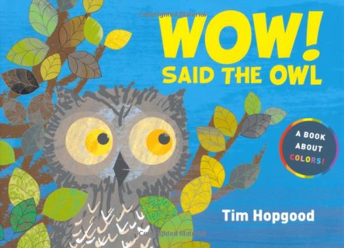 Wow! Said the Owl: A Book About Colors]()