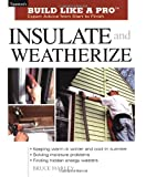 Insulate and Weatherize: For Enery Efficiency at Home (Taunton's Build Like a Pro)