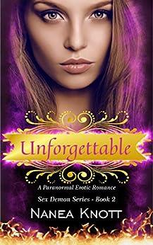 Unforgettable: A Paranormal Erotic Romance (Sex Demon Series #2) by [Knott, Nanea]