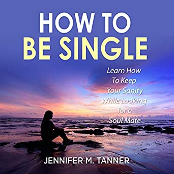 How to be single for the rest of your life