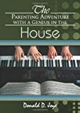 The Parenting Adventure with a Genius in the House, Donald D. Joye, 0557496845