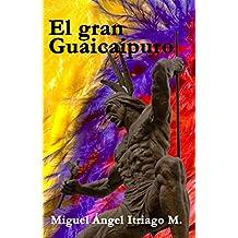 El gran Guaicaipuro (Spanish Edition)