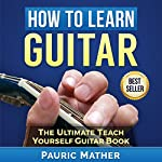 How to Learn Guitar: The Ultimate Teach Yourself Guitar Book | Pauric Mather