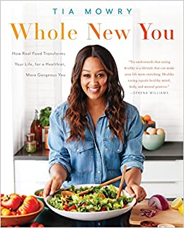 Whole New You: How Real Food Transforms Your Life, for a Healthier, More Gorgeous You: A Cookbook: Tia Mowry, Jessica Porter: 9781101967355: Amazon. com: ...