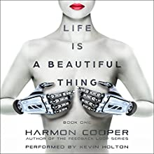 Life Is a Beautiful Thing: Cyberpunk Science Fiction Series, Book 1 Audiobook by Harmon Cooper Narrated by Kevin Holton