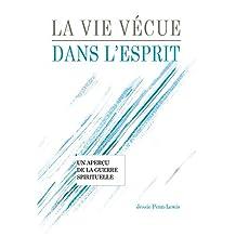 La vie vécue par l'Esprit: Un aperçu de la guerre spirituelle (French Edition)