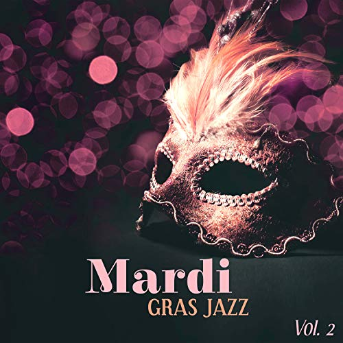 Mardi Gras Jazz - Vol. 2: Best Music from New Orleans, Street Party, Big Masquerade with Jazz Lounge