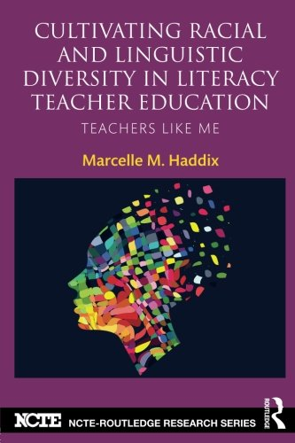 (Cultivating Racial and Linguistic Diversity in Literacy Teacher Education (NCTE-Routledge Research Series))